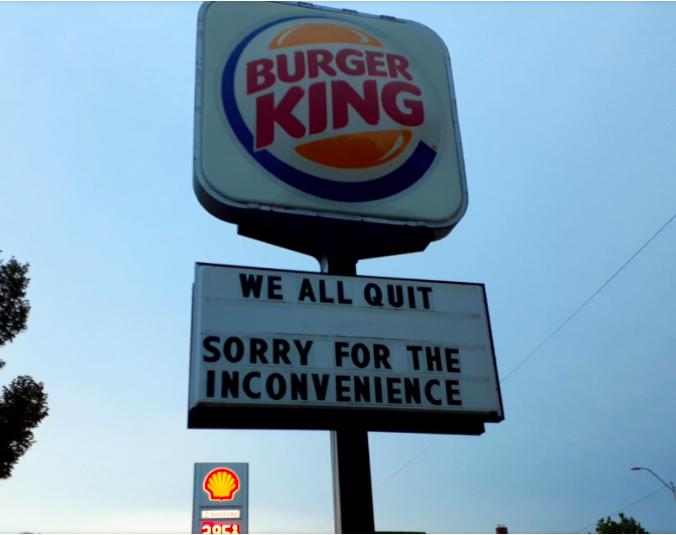 """""""Wir haben alle gekündigt. Entschuldigen Sie die Unannehmlichkeiten"""" verkündeten die Mitarbeiter einer Burger-King-Filiale."""