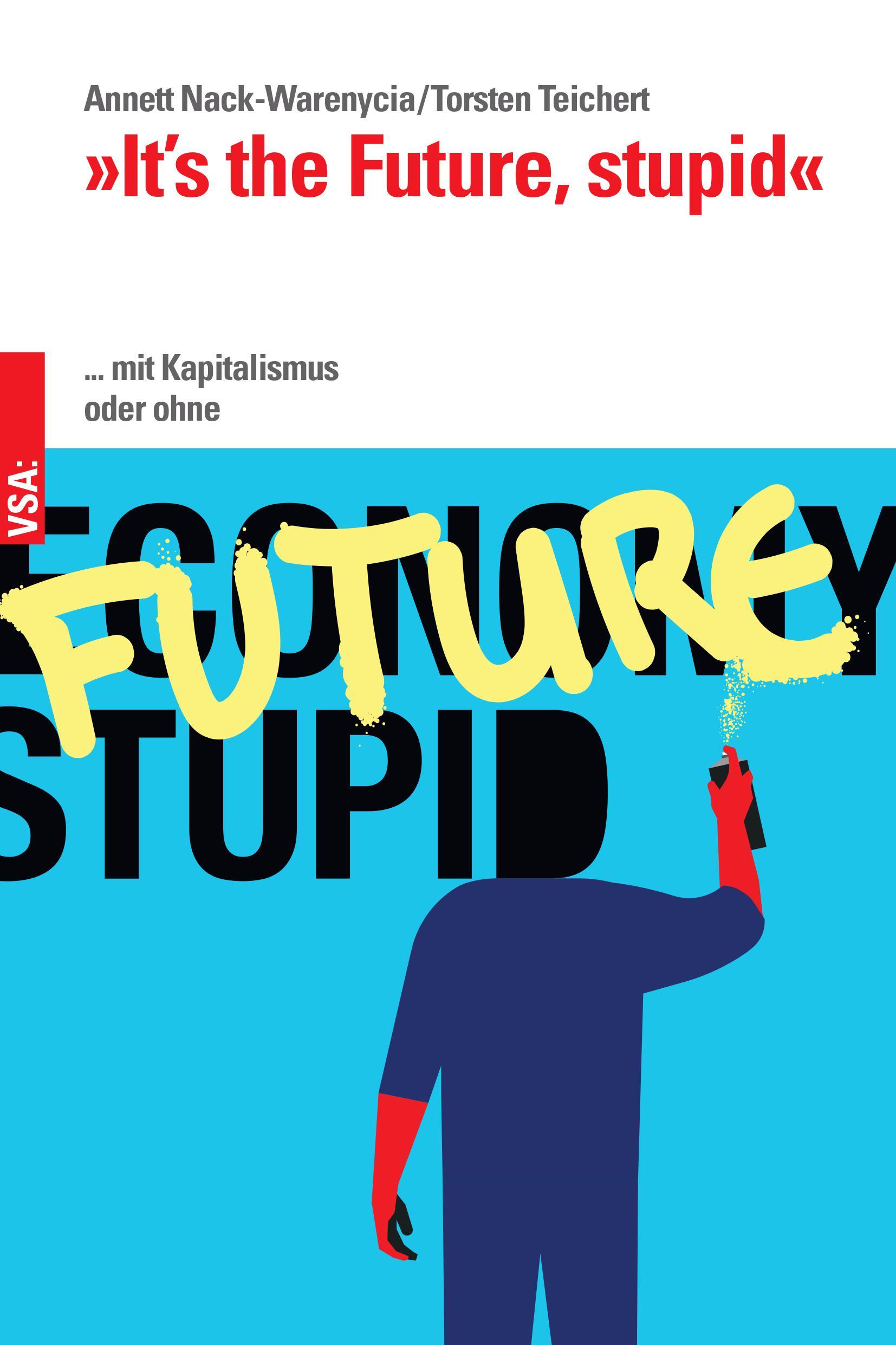 »It's the Future, stupid« ... mit Kapitalismus oder ohne 176 Seiten | Illustrationen von Nils Kasiske | 2021 | EUR 16.80 ISBN 978-3-96488-101-4